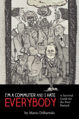 I'm a Commuter and I Hate Everybody - ( A Survival Guide for the Poor Bastard) by Mario DiBartolo from Bookbaby in General Novel category