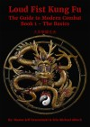 Loud Fist Kung Fu - The Guide to Modern Combat Book 1- The Basics by Sifu Michael A. Albeck from  in  category