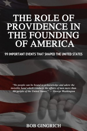 The Role of Providence in the Founding of America - 99 Important Events that Shaped by Robert Gingrich from Bookbaby in History category