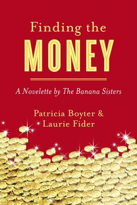 Finding the Money - A Novelette by The Banana Sisters by Laurie Fider from Bookbaby in General Novel category