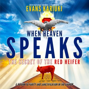 When Heaven Speaks - The Secret of the Red Heifer by Evans Kariuki from Bookbaby in Religion category