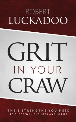 Grit In Your Craw - The 8 Strengths You Need To Succeed In Business And In Life by Robert Luckadoo from  in  category