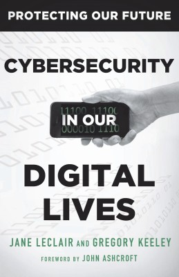 Cybersecurity in Our Digital Lives by Gregory Keeley from Bookbaby in Engineering & IT category