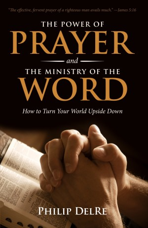 The Power of Prayer and the Ministry of the Word by Philip DelRe from Bookbaby in Religion category
