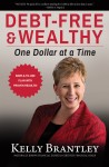 Debt-Free & Wealthy - One Dollar at a Time by Kelly Brantley from  in  category