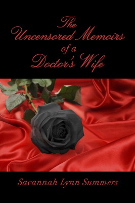 The Uncensored Memoirs of a Doctor's Wife by Savannah Lynn Summers from Bookbaby in Romance category