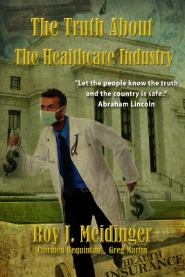 The Truth About The Healthcare Industry by Roy J. Meidinger from Bookbaby in Finance & Investments category