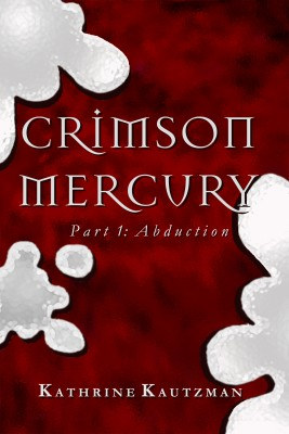 Crimson Mercury Part 1 by Kathrine Kautzman from Bookbaby in General Novel category
