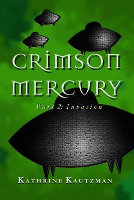 Crimson Mercury Part 2 - Invasion by Kathrine Kautzman from Bookbaby in Romance category