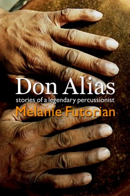 Don Alias - Stories of a Legendary Percussionist by Melanie Futorian from Bookbaby in Autobiography & Biography category