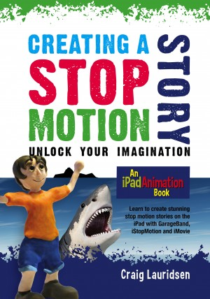 Creating a Stop Motion Story - Unlock Your Imagination by Craig Lauridsen from Bookbaby in Art & Graphics category