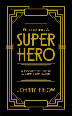 Becoming a Super Hero - A Pocket Guide to a Life Like David by Johnny Enlow from Bookbaby in Religion category