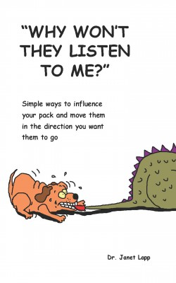 Why Won't They Listen to Me? - Simple Ways to Influence Your Pack and Move Them in the Direction You Want by Janet Lapp from Bookbaby in Children category