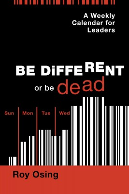 A Weekly Calendar for Leaders - Be Different or be Dead by Roy Osing from Bookbaby in Finance & Investments category