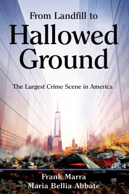 From Landfill to Hallowed Ground - The Largest Crime Scene in America by Maria Bellia Abbate from Bookbaby in History category