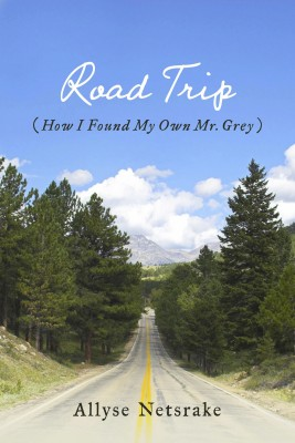 Road Trip (How I Found My Own Mr. Grey) by Allyse Netsrake from Bookbaby in General Novel category