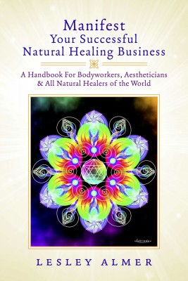 Manifest Your Successful Natural Healing Business by Lesley Almer from Bookbaby in Business & Management category
