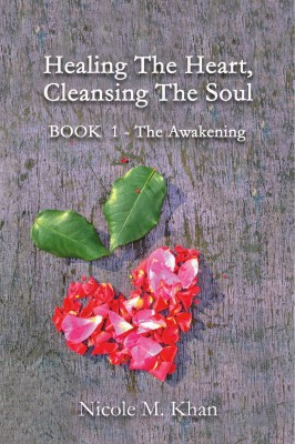 Healing the Heart, Cleansing the Soul by Nicole M. Khan from Bookbaby in Religion category