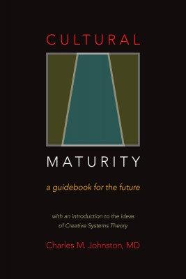 Cultural Maturity— A Guidebook for the Future by Charles M  Johnston, MD from Bookbaby in Family & Health category
