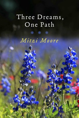 Three Dreams, One Path by Mitzi Moore from Bookbaby in General Novel category
