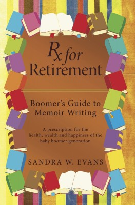 Rx for Retirement:  Boomer's Guide to Memoir Writing by Sandra W. Evans from Bookbaby in Motivation category