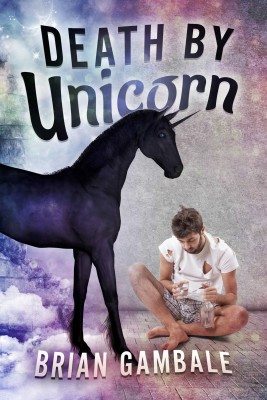 Death By Unicorn by Brian Gambale from Bookbaby in General Novel category
