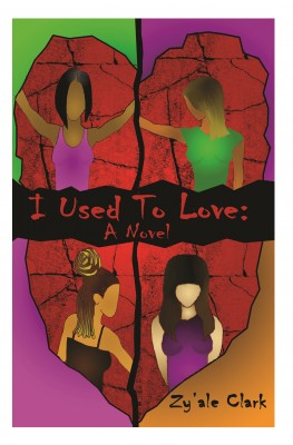 I Used to Love by Zy'ale R. Clark from Bookbaby in General Novel category