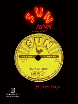 Sun Records: An Oral History (Second Edition) by John Floyd from Bookbaby in Art & Graphics category