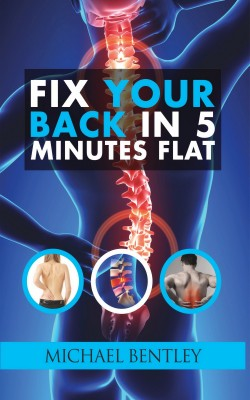Fix Your Back in 5 Minutes Flat by Michael Bentley from Bookbaby in Family & Health category