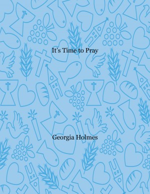 It's Time to Pray by Georgia Holmes from Bookbaby in Teen Novel category