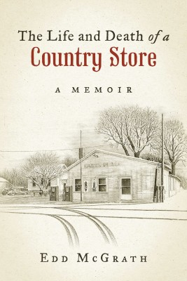 The Life and Death of a Country Store, A Memoir by Edd McGrath from Bookbaby in History category