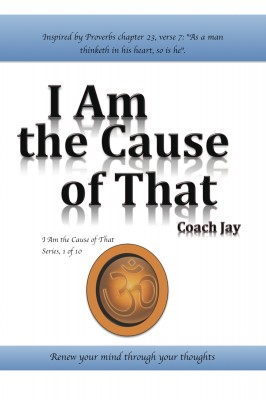 I Am the Cause of That by Coach Jay from Bookbaby in Religion category