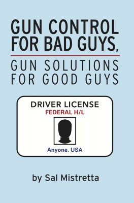 Gun Control for Bad Guys, Gun Solutions for Good Guys by Sal Mistretta from Bookbaby in Politics category