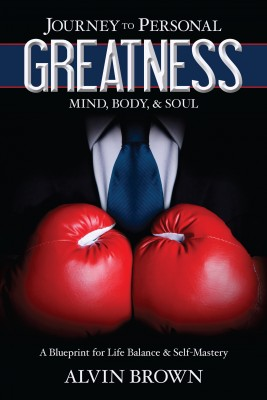 Journey to Personal Greatness: Mind, Body, & Soul by Alvin Brown from Bookbaby in Motivation category