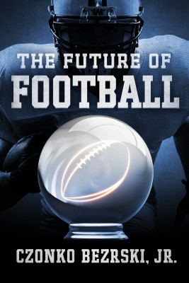 The Future of Football by Czonko Bezrski Jr from Bookbaby in Sports & Hobbies category