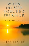 When the Sun Touched the River by Jeff Edrich from Bookbaby in Teen Novel category