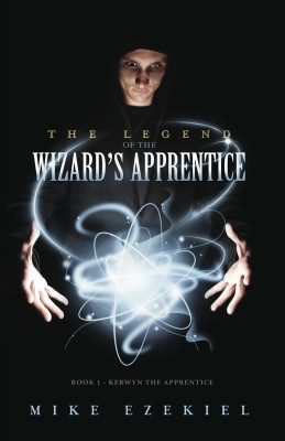 The Legend of the Wizard's Apprentice by Mike Ezekiel from Bookbaby in General Novel category