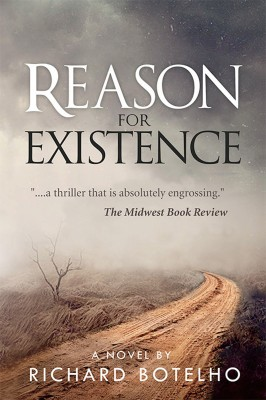 Reason for Existence by Richard Botelho from Bookbaby in General Novel category