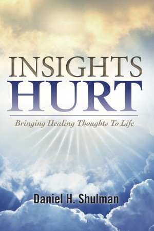 Insights Hurt by Daniel H. Shulman from Bookbaby in Religion category