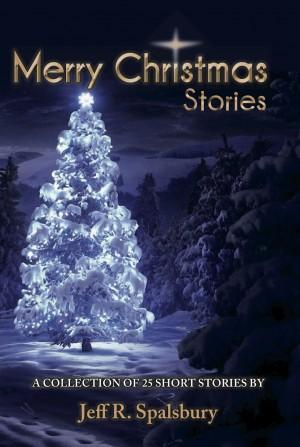 Short Christmas Stories.Merry Christmas Stories Jeff R Spalsbury Bookbaby