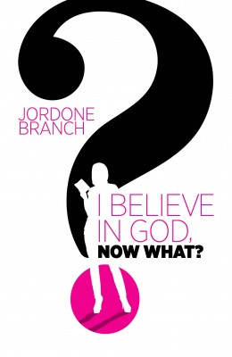 I Believe in God, Now What? by Jordone Branch from Bookbaby in Religion category