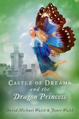 Castle of Dreams and the Dragon Princess by Janet Walsh from Bookbaby in General Novel category