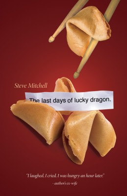 The Last Days Of Lucky Dragon by Steve Mitchell from Bookbaby in General Novel category