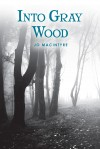 Into Gray Wood by Jo MacIntyre from Bookbaby in  category