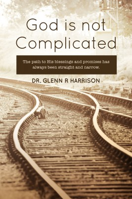 God Is Not Complicated by Glenn Harrison from Bookbaby in Religion category