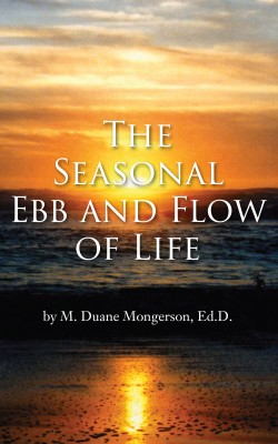 The Seasonal Ebb and Flow of Life by M. Duane Mongerson from Bookbaby in Motivation category