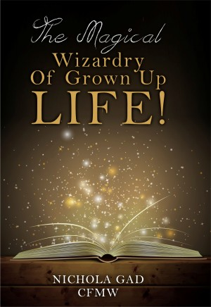 The Magical Wizardry of Grown up Life! by Nichola Gad from Bookbaby in Religion category