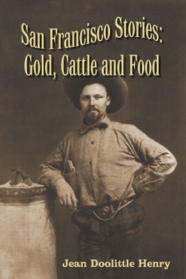 San Francisco Stories: Gold, Cattle and Food by Jean Doolittle Henry from Bookbaby in History category