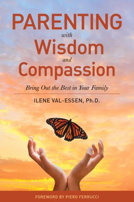 Parenting with Wisdom and Compassion by Ilene Val-Essen, Ph.D. from Bookbaby in Parenting category