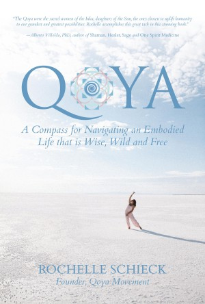 Qoya: A Compass for Navigating an Embodied Life that is Wise, Wild and Free by Rochelle Schieck from Bookbaby in Religion category
